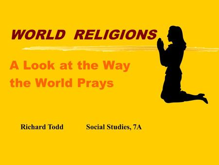 WORLD RELIGIONS A Look at the Way the World Prays Richard ToddSocial Studies, 7A.