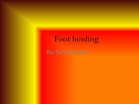 Foot binding By: Sari Kroschel. What is it? A very painful process of making a girls feet smaller The toes are broken backwards The arch is shifted upwards.
