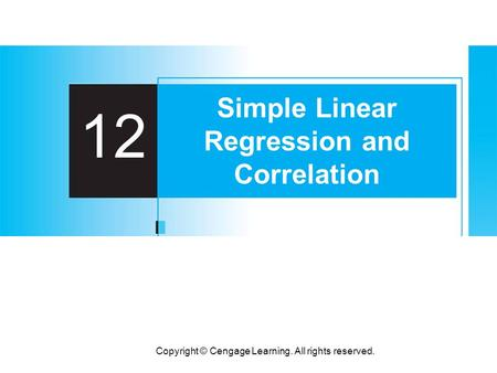 Copyright © Cengage Learning. All rights reserved. 12 Simple Linear Regression and Correlation.