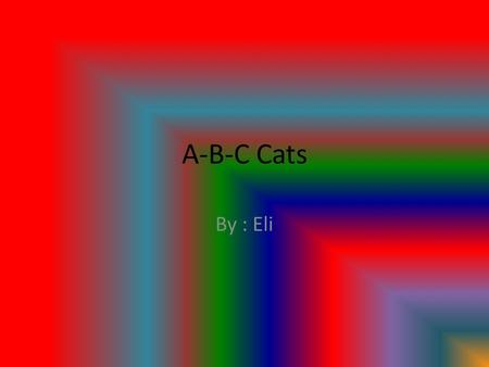 "A-B-C Cats By : Eli. A Is For Attacking Birds In 2009 the ""state of birds'' report said every year domestic cats kill millions of birds which is part."