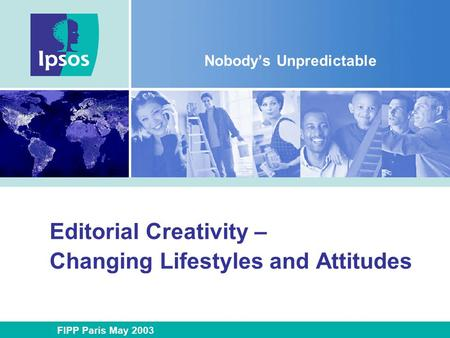 Editorial Creativity – Changing Lifestyles and Attitudes Nobody's Unpredictable FIPP Paris May 2003.
