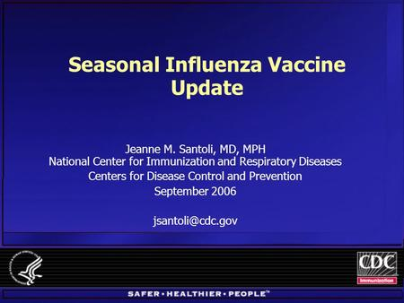 Seasonal Influenza Vaccine Update Jeanne M. Santoli, MD, MPH National Center for Immunization and Respiratory Diseases Centers for Disease Control and.