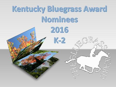 "The purpose of the Kentucky Bluegrass Awards is to encourage children to read quality children's literature. That's a fancy way of saying ""getting kids."