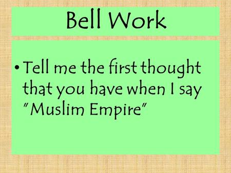 "Bell Work Tell me the first thought that you have when I say ""Muslim Empire"""