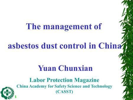 1 The management of asbestos dust control in China Yuan Chunxian Labor Protection Magazine China Academy for Safety Science and Technology (CASST)