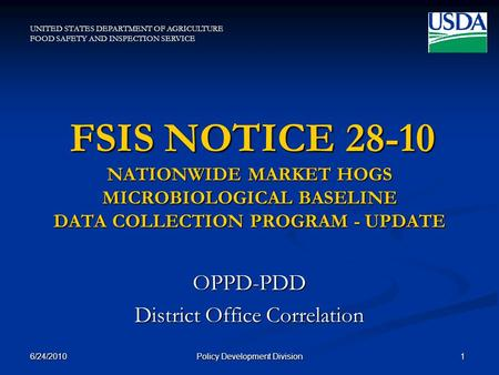UNITED STATES DEPARTMENT OF AGRICULTURE FOOD SAFETY AND INSPECTION SERVICE FSIS NOTICE 28-10 NATIONWIDE MARKET HOGS MICROBIOLOGICAL BASELINE DATA COLLECTION.