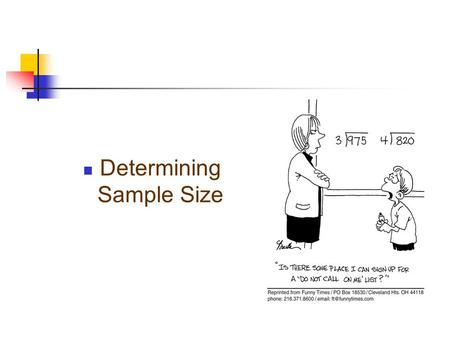 Determining Sample Size. Determining the sample size depends on many things. It requires much more thought than any theoretical discussion portrays. What.