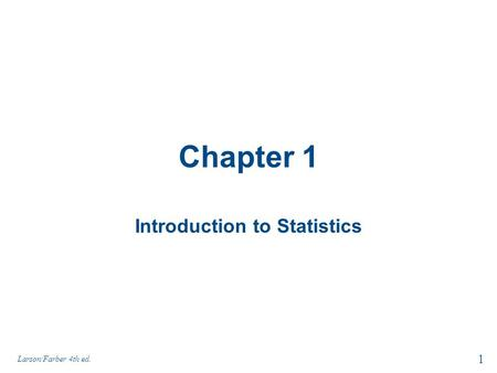 Chapter 1 Introduction to Statistics 1 Larson/Farber 4th ed.