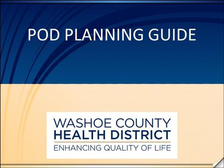 POD PLANNING GUIDE. INTRODUCTION This guide is intended to be a simplified step-by- step guide through the process of planning a Point of Dispensing (POD)