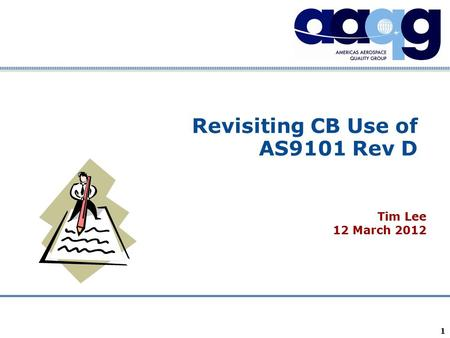 Company Confidential 1 Revisiting CB Use of AS9101 Rev D Tim Lee 12 March 2012.