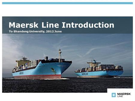 Insert department name via 'View/Header and Footer…' Maersk Line Introduction To Shandong University, 2012 June.