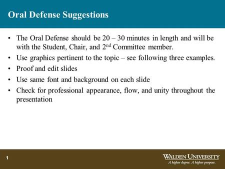 Oral Defense Suggestions The Oral Defense should be 20 – 30 minutes in length and will be with the Student, Chair, and 2 nd Committee member. Use graphics.