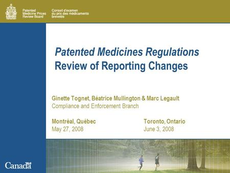Patented Medicines Regulations Review of Reporting Changes Ginette Tognet, Béatrice Mullington & Marc Legault Compliance and Enforcement Branch Montréal,