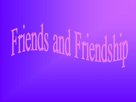 Friends and Friendship