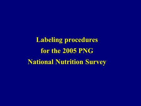 Labeling procedures for the 2005 PNG National Nutrition Survey.