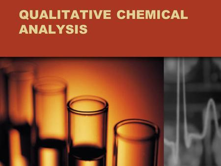 QUALITATIVE CHEMICAL ANALYSIS. Qualitative vs. Quantitative A qualitative characteristic is a description of something that does not involve numbers or.