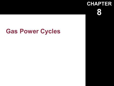 CHAPTER 8 Gas Power Cycles. Copyright © The McGraw-Hill Companies, Inc. Permission required for reproduction or display. 8-1 FIGURE 8-1 Modeling is a.