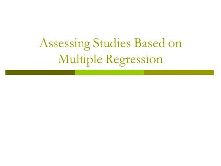 Assessing Studies Based on Multiple Regression.  Internal and External Validity  Threats to Internal Validity Omitted Variable Bias Errors-in Variables.