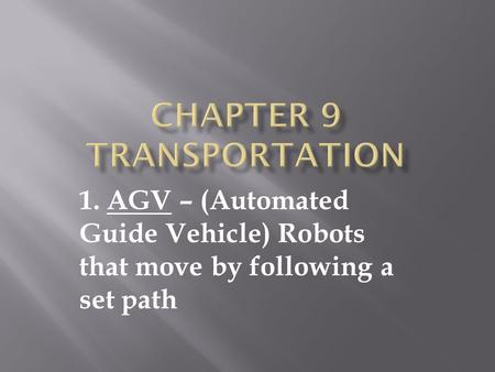 1. AGV – (Automated Guide Vehicle) Robots that move by following a set path.