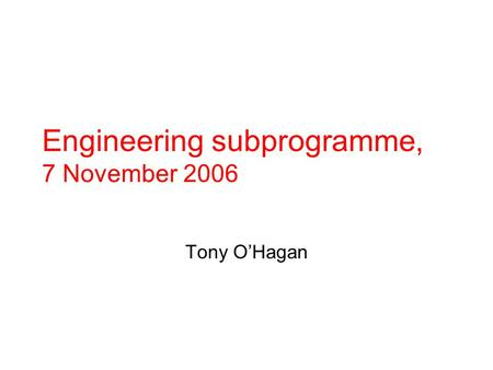 Engineering subprogramme, 7 November 2006 Tony O'Hagan.