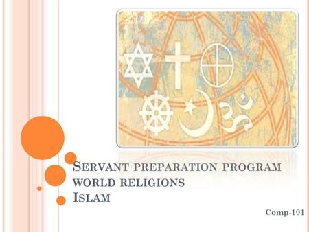 S ERVANT PREPARATION PROGRAM WORLD RELIGIONS I SLAM Comp-101.