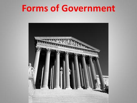 Forms of Government. Compare & Contrast Various Forms of Government Describe the ways government systems distribute power: 1.Unitary 2.Confederation 3.Federal.