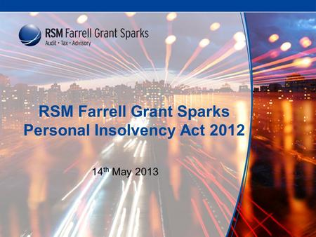 RSM Farrell Grant Sparks Personal Insolvency Act 2012 14 th May 2013.