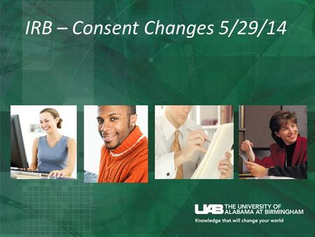 IRB – Consent Changes 5/29/14. Consent Changes Font = Calibri Clarification and addition to instructions in several sections (Header, Randomization, Voluntary.