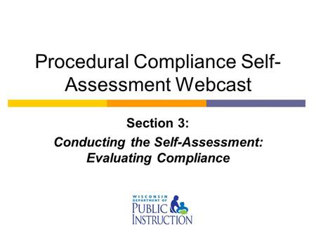 Procedural Compliance Self- Assessment Webcast Section 3: Conducting the Self-Assessment: Evaluating Compliance.