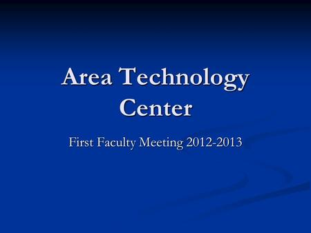 Area Technology Center First Faculty Meeting 2012-2013.