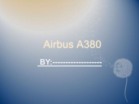 Airbus A380Airbus A380 BY:------------------- BY:-------------------