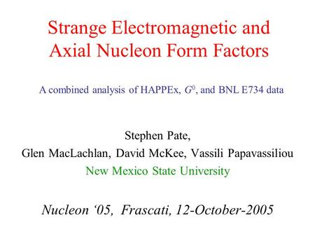 Strange Electromagnetic and Axial Nucleon Form Factors Stephen Pate, Glen MacLachlan, David McKee, Vassili Papavassiliou New Mexico State University Nucleon.