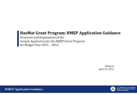 Webinar April 19, 2011 HazMat Grant Program: HMEP Application Guidance Overview and Explanation of the Sample Application for the HMEP Grant Program for.