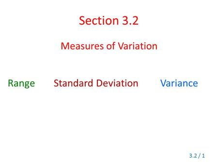 Section 3.2 Measures of Variation Range Standard DeviationVariance 3.2 / 1.