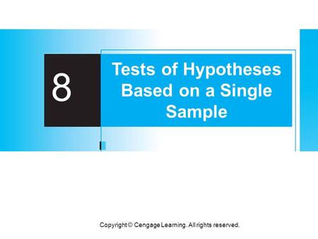 Copyright © Cengage Learning. All rights reserved. 8 Tests of Hypotheses Based on a Single Sample.