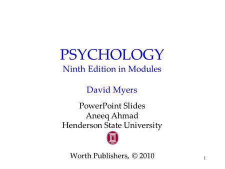 1 PSYCHOLOGY Ninth Edition in Modules David Myers PowerPoint Slides Aneeq Ahmad Henderson State University Worth Publishers, © 2010.