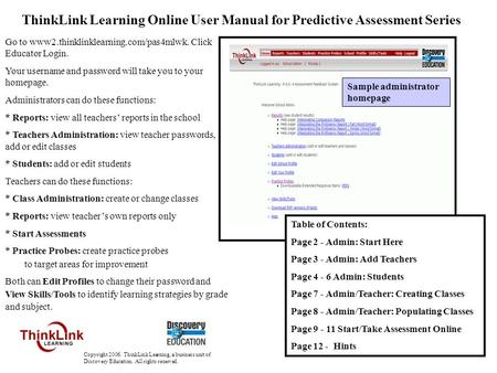 1 ThinkLink Learning Online User Manual for Predictive Assessment Series Go to www2.thinklinklearning.com/pas4mlwk. Click Educator Login. Your username.
