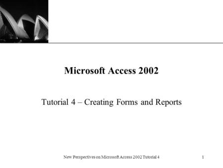 XP New Perspectives on Microsoft Access 2002 Tutorial 41 Microsoft Access 2002 Tutorial 4 – Creating Forms and Reports.