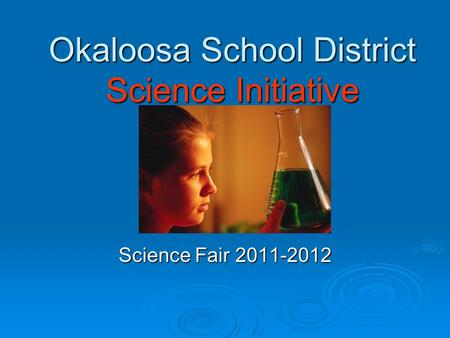 Okaloosa School District Science Initiative Science Fair 2011-2012.