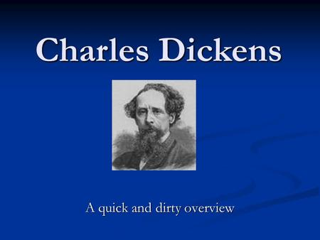A quick and dirty overview Charles Dickens. Important Historical Background 48 years old when he wrote Great Expectations. 48 years old when he wrote.