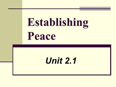 Establishing Peace Unit 2.1. Unit 2.1 Establishing Peace What is required from your syllabus: Were the hopes of the world in preventing another world.