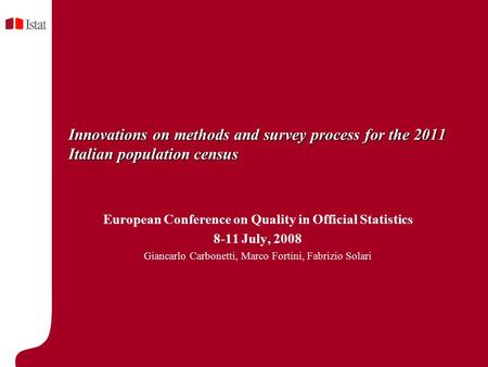 Innovations on methods and survey process for the 2011 Italian population census European Conference on Quality in Official Statistics 8-11 July, 2008.