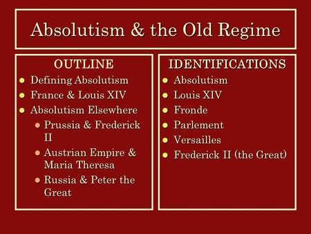 Absolutism & the Old Regime OUTLINE Defining Absolutism Defining Absolutism France & Louis XIV France & Louis XIV Absolutism Elsewhere Absolutism Elsewhere.