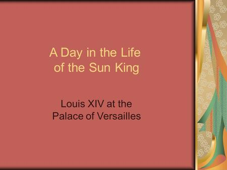 Louis XIV at the Palace of Versailles A Day in the Life of the Sun King.