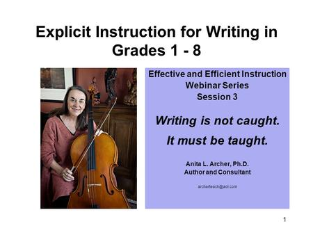 1 Explicit Instruction for Writing in Grades 1 - 8 Effective and Efficient Instruction Webinar Series Session 3 Writing is not caught. It must be taught.