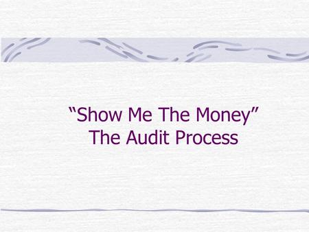 """Show Me The Money"" The Audit Process. Learning Objectives Explain the purpose and importance of audit evidence. Describe the types evidence. Ensure that."