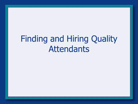 Finding and Hiring Quality Attendants. Workshop Goals Determine Your Attendant Needs Recruit Attendants Create Hiring Agreements & Dismissal Criteria.