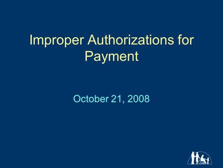 Improper Authorizations for Payment October 21, 2008.
