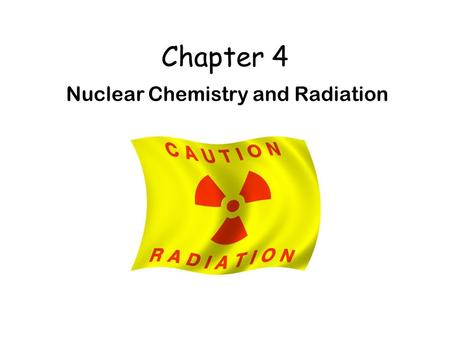 Chapter 4 Nuclear Chemistry and Radiation. What is RADIATION? A form of energy that is emitted from atoms Radiation exists all around you. Several Factors.