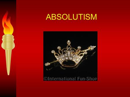 ABSOLUTISM. Absolute Monarchs Kings and Queens who held all of the power within their states' boundaries. Control every aspect of society. Believe in.